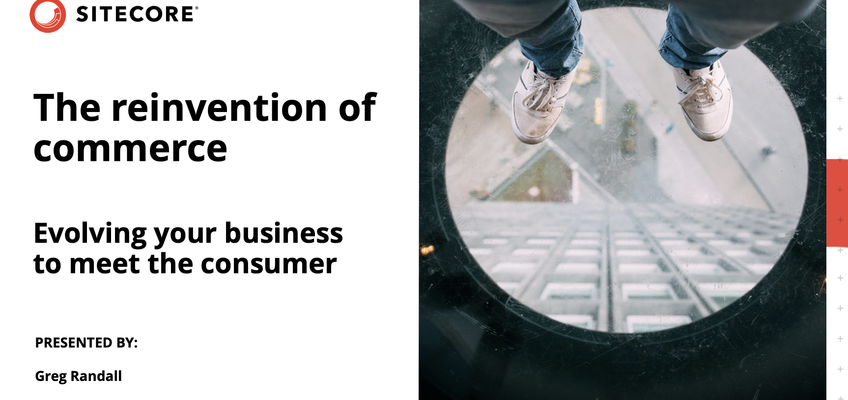 Read More about Reinventing Commerce:  evolving your business to meet the consumer